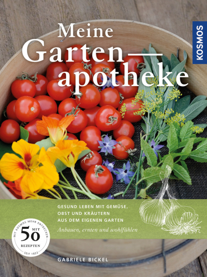 Meine Gartenapotheke. Gesund leben mit Gemüse, Obst und Kräutern aus dem eigenen Garten. Anbauen, ernten und wohlfühlen.