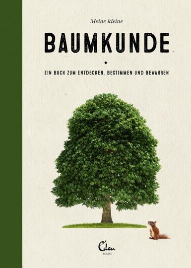 Meine kleine Baumkunde. Ein Buch zum Entdecken, Bestimmen und Bewahren.