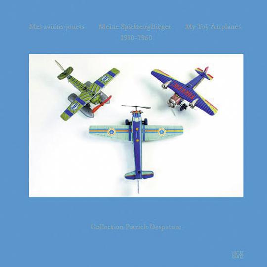 Meine Spielzeugflieger 1910-1960. Collection Patrick Despature.