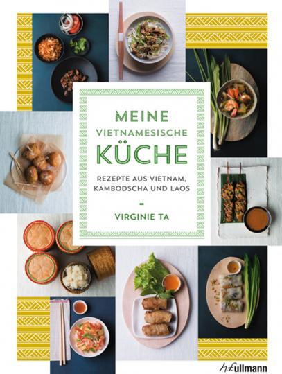 Meine vietnamesische Küche. Rezepte aus Vietnam, Kambodscha und Laos.