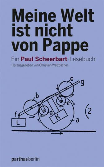 Meine Welt ist nicht von Pappe. Ein Paul Scheerbart-Lesebuch.