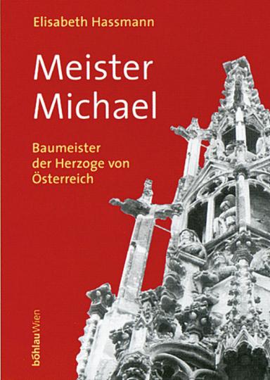Meister Michael - Baumeister der Herzoge von Österreich