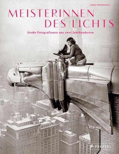 Meisterinnen des Lichts Große Fotografinnen aus zwei Jahrhunderten.