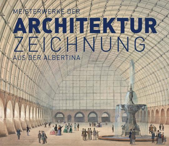 Meisterwerke der Architekturzeichnung aus der Albertina.