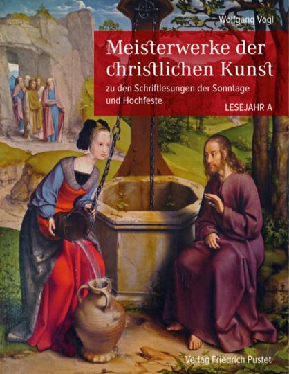 Meisterwerke der christlichen Kunst zu den Schriftlesungen der Sonntage und Hochfeste. Lesejahr A.