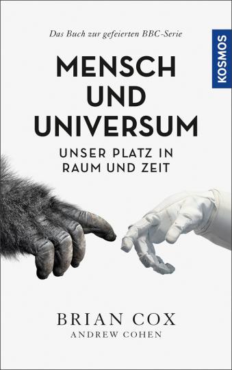 Mensch und Universum. Unser Platz in Raum und Zeit. Das Buch zur gefeierten BBC-Serie.