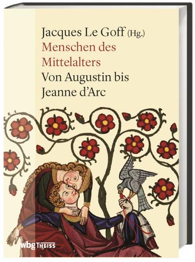 Menschen des Mittelalters. Von Augustin bis Jeanne d'Arc.