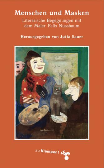 Menschen und Masken. Literarische Begegnungen mit dem Maler Felix Nussbaum.