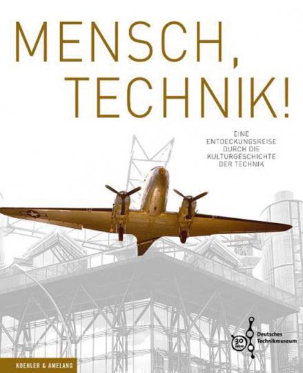 Mensch, Technik! Eine Entdeckungsreise durch die Kulturgeschichte der Technik.