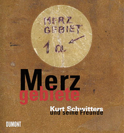 Merzgebiete. Kurt Schwitters und seine Freunde.