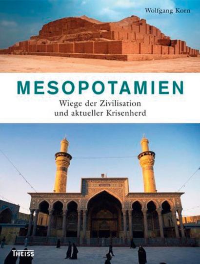 Mesopotamien. Wiege der Zivilisation und aktueller Krisenherd.
