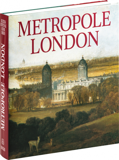 Metropole London. Macht und Glanz einer Weltstadt 1800-1840.