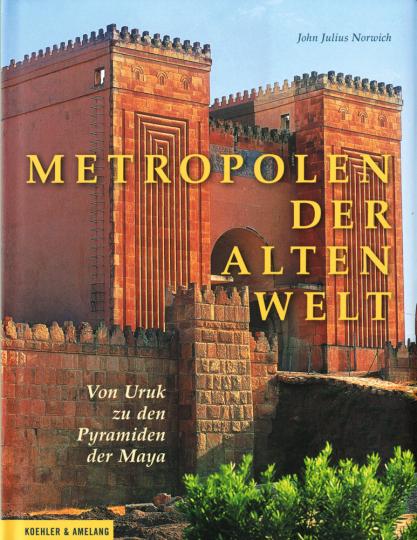 Metropolen der alten Welt. Von Uruk zu den Pyramiden der Maya.