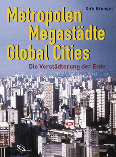 Metropolen, Megastädte, Global Cities. Die Metropolisierung der Erde.