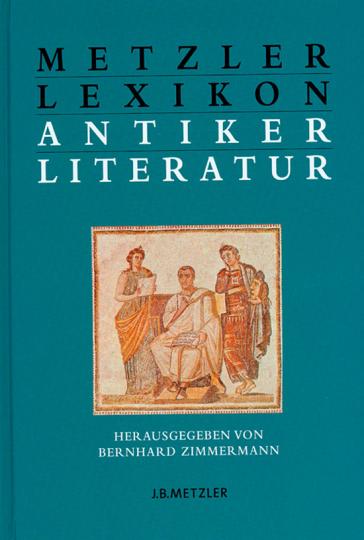 Metzler Lexikon antiker Literatur. Autoren - Gattungen - Begriffe.