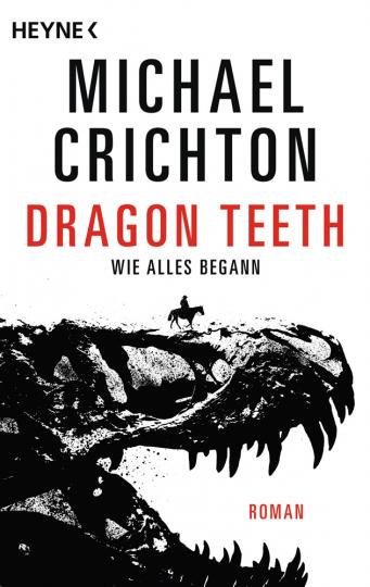 Michael Crichton. Dragon Teeth. Wie alles begann. Roman.