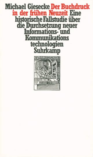Michael Giesecke. Der Buchdruck in der frühen Neuzeit - Eine historische Fallstudie über die Durchsetzung neuer Informations- und Kommunikationstechnologien.