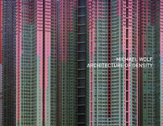 Michael Wolf. Architecture of Density.