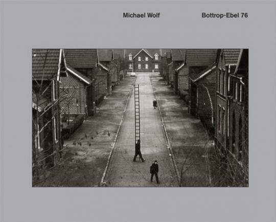 Michael Wolf. Bottrop-Ebel 76. Fotografien.