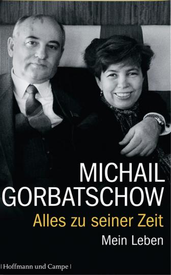 Michail Gorbatschow. Alles zu seiner Zeit. Mein Leben.