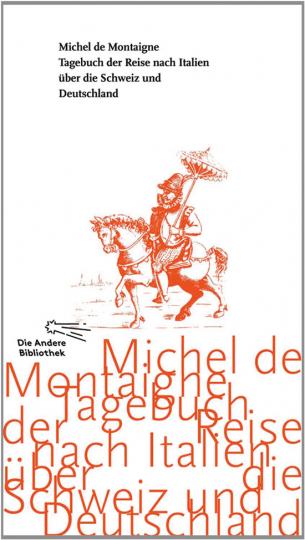 Michel de Montaigne. Tagebuch der Reise nach Italien über die Schweiz und Deutschland von 1580 bis 1581.