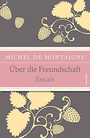 Michel de Montaigne. Über die Freundschaft.