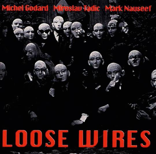 Michel Godard, Miroslav Tadic & Mark Nauseef. Loose Wires. CD.