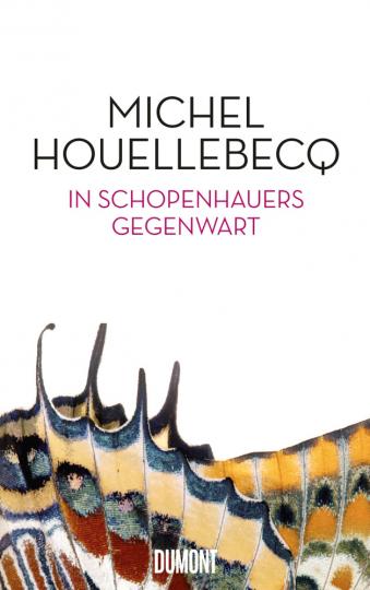 Michel Houellebecq. In Schopenhauers Gegenwart.