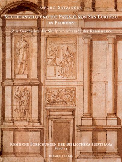 Michelangelo und die Fassade von San Lorenzo in Florenz. Zur Geschichte der Skulpturenfassade der Renaissance.