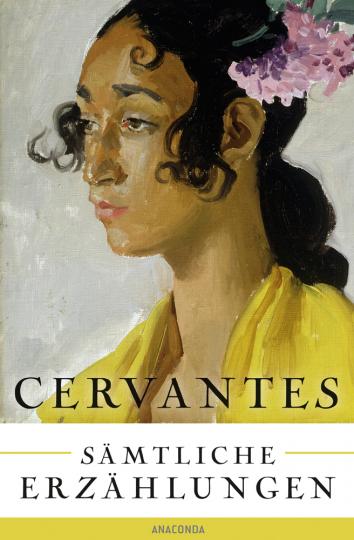 Miguel de Cervantes Saavedra. Sämtliche Erzählungen.
