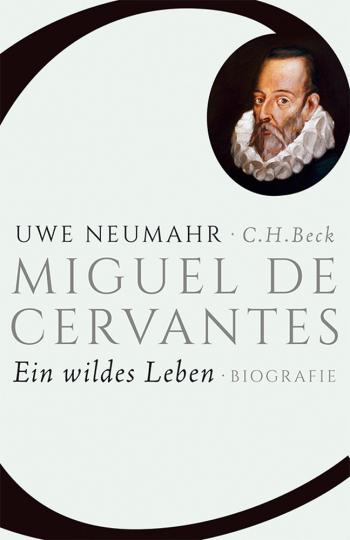 Miguel de Cervantes. Ein wildes Leben.