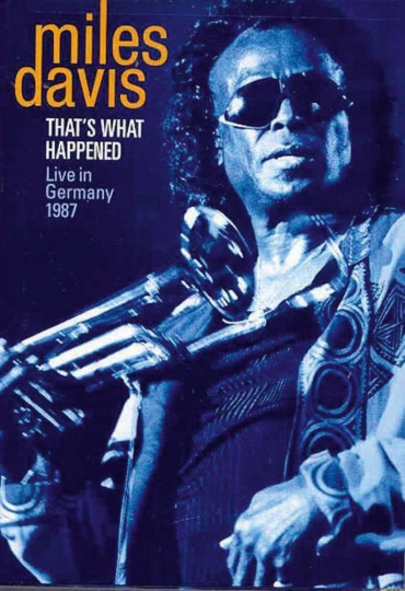 Miles Davis. That's What Happened - Live in Germany 1987. DVD.