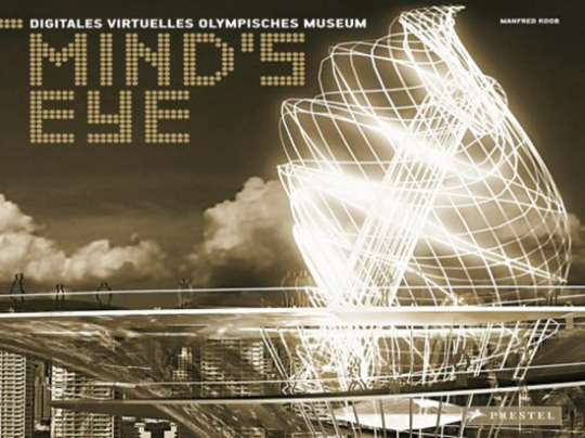 Mind's Eye. Digitales Virtuelles Olympisches Museum.