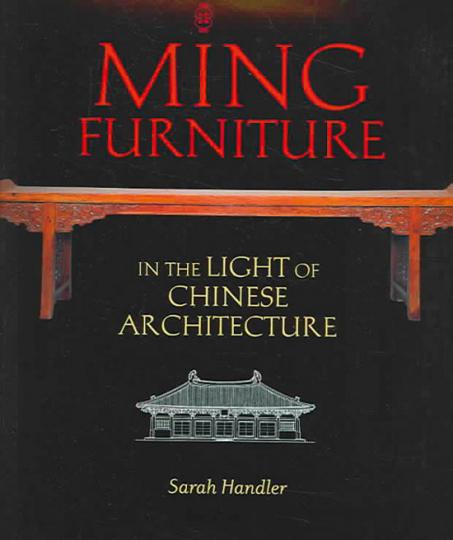Ming Möbel. Im Lichte der chinesischen Architektur.