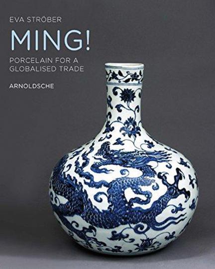 Ming! Porzellan für den Welthandel. Porcelain for a Globalised Trade.