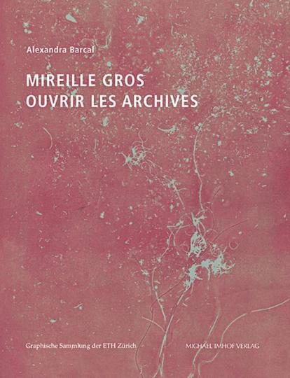Mireille Gros. Die Archive öffnen. Ouvrir les Archives.