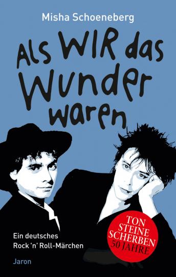 Misha Schoeneberg. Als wir das Wunder waren. Ein deutsches Rock 'n' Roll-Märchen, erzählt in zehn und einer Nacht.