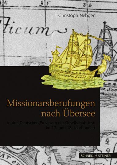 Missionarsberufung nach Übersee in drei Deutschen Provinzen der Gesellschaft Jesu im 17. und 18. Jahrhundert.