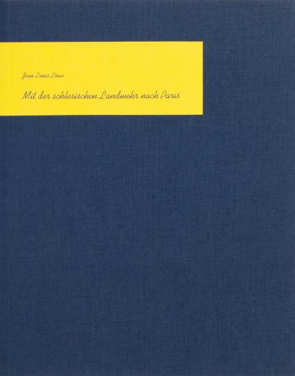 Mit der schlesischen Landwehr nach Paris. Erlebnisse aus den Befreiungskriegen 1813, 1814, 1815.