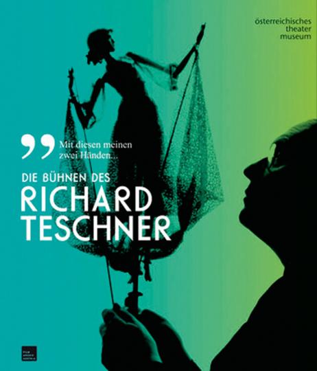 »Mit diesen meinen zwei Händen ...«. Die Bühnen des Richard Teschner.
