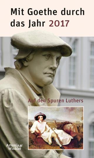 Mit Goethe durch das Jahr 2017. Auf den Spuren Luthers.