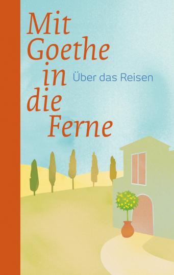 Mit Goethe in die Ferne. Über das Reisen.