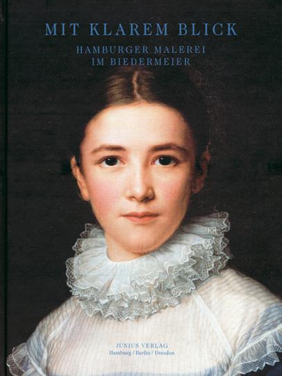 Mit klarem Blick. Hamburger Malerei im Biedermeier.