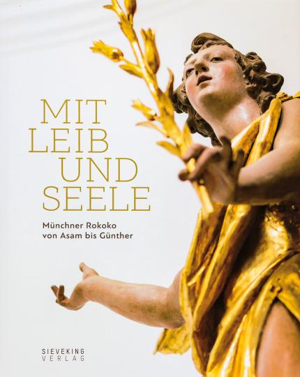 Mit Leib und Seele. Münchner Rokoko von Asam bis Günther.