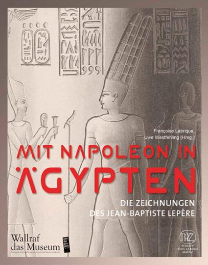 Mit Napoleon in Ägypten. Die Zeichnungen des Jean-Baptiste Lepère.