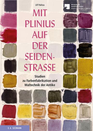 Mit Plinius auf der Seidenstraße. Studien zu Farbenfabrikation und Maltechnik der Antike.