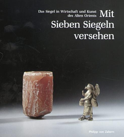 Mit sieben Siegeln versehen - Das Siegel in Wirtschaft und Kunst des Alten Orients. Ein Handbuch