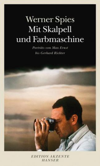 Mit Skalpell und Farbmaschine. Porträts von Max Ernst bis Gerhard Richter.