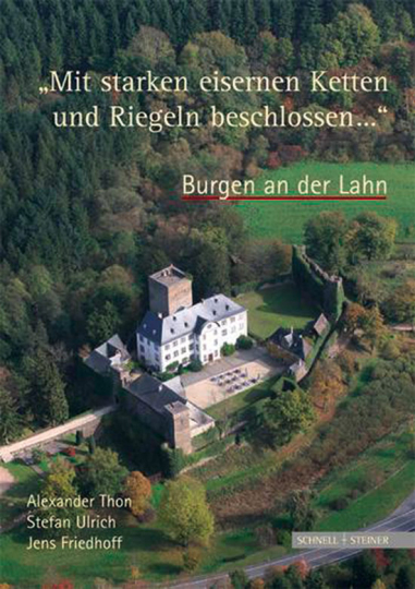 »Mit starken eisernen Ketten und Riegeln beschlossen...«. Burgen an der Lahn.
