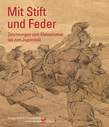 Mit Stift und Feder: Zeichnungen vom Klassizismus bis zum Jugendstil.